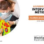 BlackSand Radio, l'interview métier #03 : Auxiliaire de puériculture